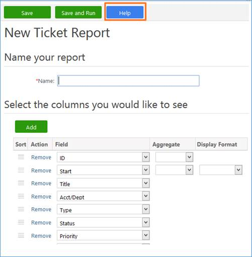 Machine generated alternative text: Save  Save and Run  Help  New Ticket Report  Name your report  *Name:  Select the columns you would like to see  Add  Sort Action  Remove  Remove  Remove  Remove  Remove  Remove  Remove  Field  D  Staff  Title  Acct/Deot  Type  Status  Priorit,'  Aggregate  Display Format